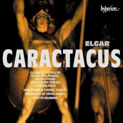 Caractacus by Elgar ;   Elizabeth Llewellyn ,   Elgan Llŷr Thomas ,   Roland Wood ,   Christopher Purves ,   Alastair Miles ,   Huddersfield Choral Society ,   Orchestra of Opera North ,   Martyn Brabbins