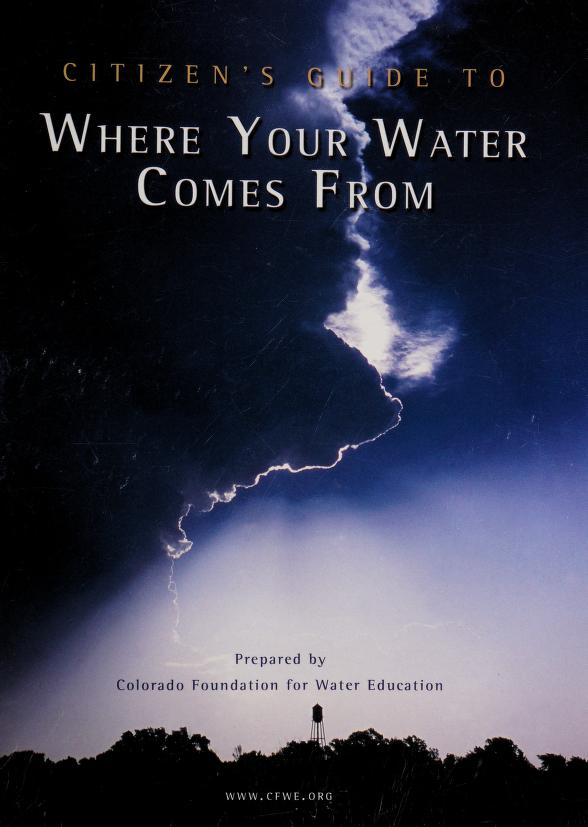 Citizen's guide to where your water comes from by prepared by Colorado Foundation for Water Education.