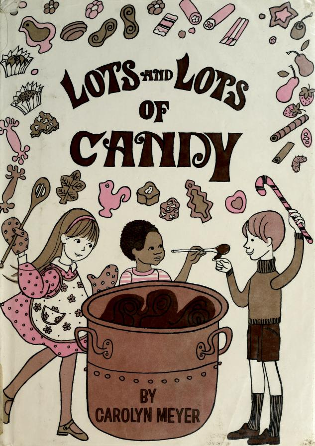 Lots and lots of candy by Carolyn Meyer