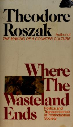 Cover of: Where the wasteland ends | Roszak, Theodore